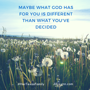 Maybe what god has for you is different than what you've decided-1